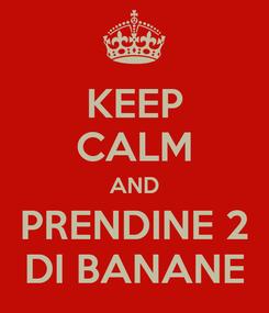 Poster: KEEP CALM AND PRENDINE 2 DI BANANE