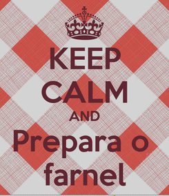 Poster: KEEP CALM AND Prepara o  farnel