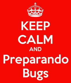 Poster: KEEP CALM AND Preparando Bugs