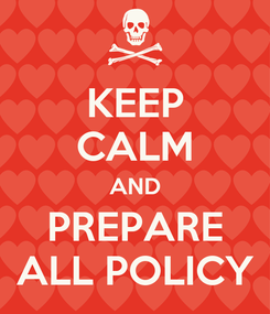 Poster: KEEP CALM AND PREPARE ALL POLICY