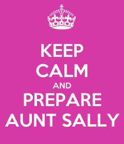 Poster: KEEP CALM AND PREPARE AUNT SALLY