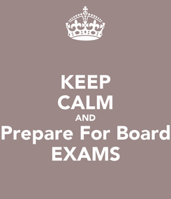 Poster: KEEP CALM AND Prepare For Board EXAMS