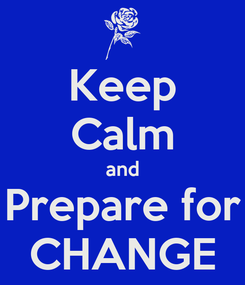 Poster: Keep Calm and Prepare for CHANGE