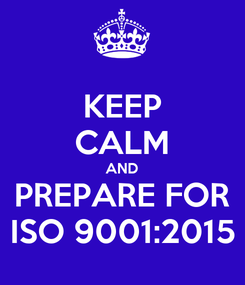 Poster: KEEP CALM AND PREPARE FOR ISO 9001:2015