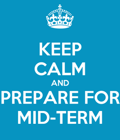 Poster: KEEP CALM AND PREPARE FOR MID-TERM