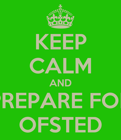 Poster: KEEP CALM AND PREPARE FOR OFSTED