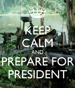Poster: KEEP CALM AND PREPARE FOR PRESIDENT