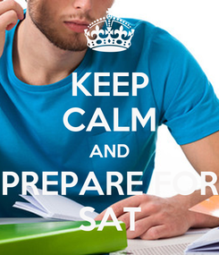 Poster: KEEP CALM AND PREPARE FOR SAT