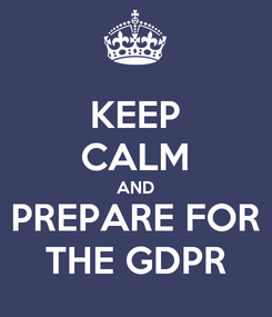 Poster: KEEP CALM AND PREPARE FOR THE GDPR