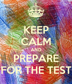 Poster: KEEP CALM AND PREPARE FOR THE TEST