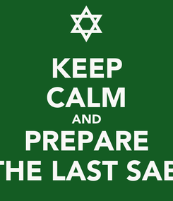 Poster: KEEP CALM AND PREPARE FOR TOMOROW IS THE LAST SABBATH OF THE YEAR