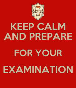 Poster: KEEP CALM AND PREPARE FOR YOUR EXAMINATION