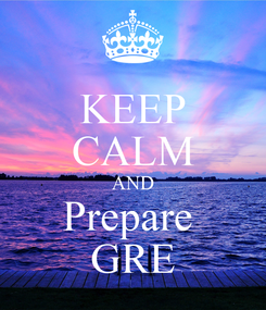 Poster: KEEP CALM AND Prepare  GRE
