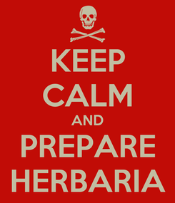 Poster: KEEP CALM AND PREPARE HERBARIA