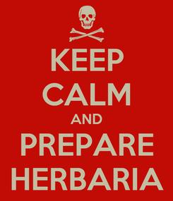 Poster: KEEP CALM AND PREPARE HERBARIA