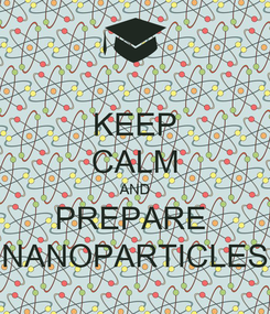 Poster: KEEP CALM AND PREPARE  NANOPARTICLES