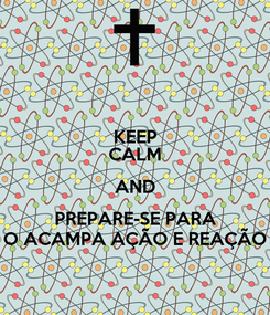 Poster: KEEP CALM AND PREPARE-SE PARA O ACAMPA AÇÃO E REAÇÃO