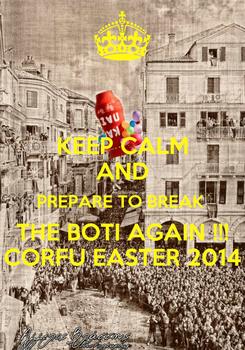 Poster: KEEP CALM AND PREPARE TO BREAK  THE BOTI AGAIN !!! CORFU EASTER 2014