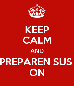 Poster: KEEP CALM AND PREPAREN SUS  ON