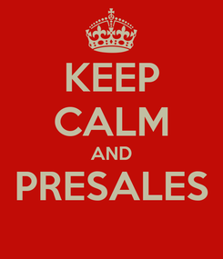 Poster: KEEP CALM AND PRESALES