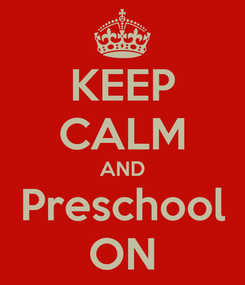 Poster: KEEP CALM AND Preschool ON