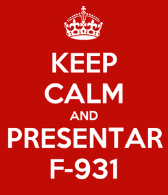 Poster: KEEP CALM AND PRESENTAR F-931