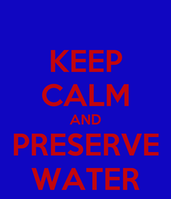 Poster: KEEP CALM AND PRESERVE WATER