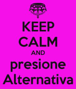 Poster: KEEP CALM AND presione Alternativa