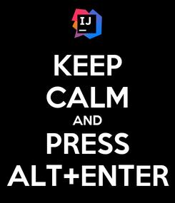 Poster: KEEP CALM AND PRESS ALT+ENTER