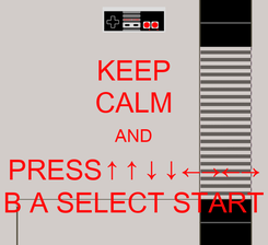 Poster: KEEP CALM AND PRESS↑↑↓↓←→←→ B A SELECT START