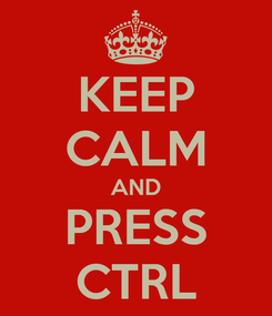 Poster: KEEP CALM AND PRESS CTRL