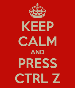 Poster: KEEP CALM AND PRESS CTRL Z