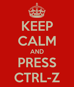 Poster: KEEP CALM AND PRESS CTRL-Z