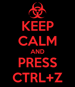 Poster: KEEP CALM AND PRESS CTRL+Z