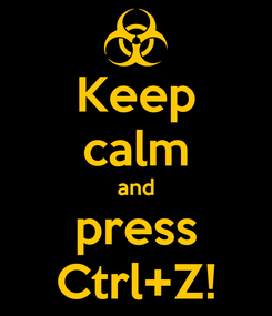 Poster: Keep calm and press Ctrl+Z!