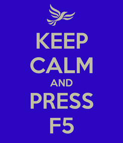Poster: KEEP CALM AND PRESS F5