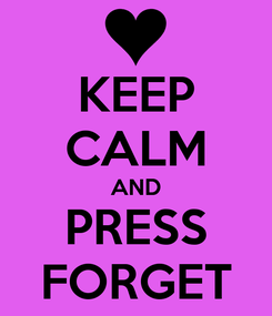 Poster: KEEP CALM AND PRESS FORGET
