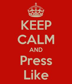 Poster: KEEP CALM AND Press Like