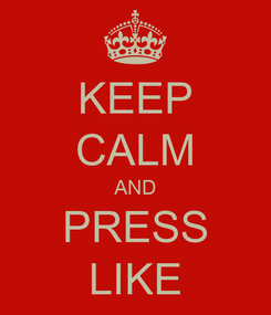 Poster: KEEP CALM AND PRESS LIKE