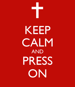 Poster: KEEP CALM AND PRESS ON