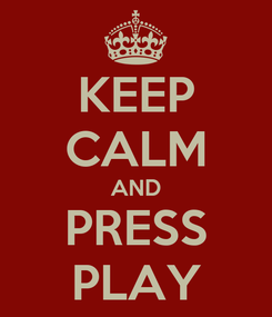 Poster: KEEP CALM AND PRESS PLAY