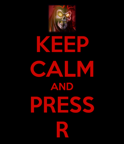 Poster: KEEP CALM AND PRESS R