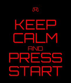 Poster: KEEP CALM AND PRESS START