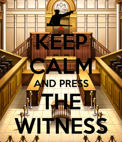 Poster: KEEP CALM AND PRESS THE WITNESS