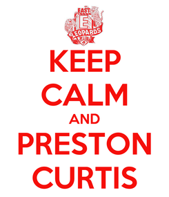 Poster: KEEP CALM AND PRESTON CURTIS