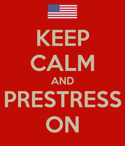 Poster: KEEP CALM AND PRESTRESS ON