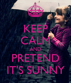 Poster: KEEP CALM AND PRETEND IT'S SUNNY