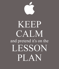 Poster: KEEP CALM and pretend it's on the LESSON PLAN