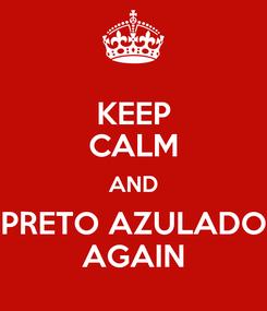 Poster: KEEP CALM AND PRETO AZULADO AGAIN