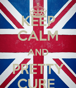 Poster: KEEP CALM AND PRETTY CURE